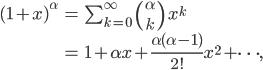 \begin{align} (1 + x)^\alpha &= \sum_{k=0}^{\infty} \; {\alpha \choose k} \; x^k   \qquad\qquad\qquad  \\ &= 1 + \alpha x + \frac{\alpha(\alpha-1)}{2!} x^2 + \cdots, \end{align}