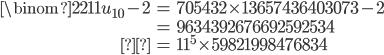 \begin{align} \binom{22}{11}u_{10} -2&= 705432\times 13657436403073-2 \\ &= 9634392676692592534 \\&= 11^5\times 59821998476834\end{align}