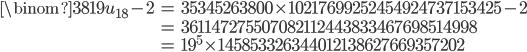 \begin{align} \binom{38}{19}u_{18} -2&=35345263800\times 10217699252454924737153425-2\\ &=361147275507082112443833467698514998 \\ &= 19^5\times 145853326344012138627669357202\end{align}