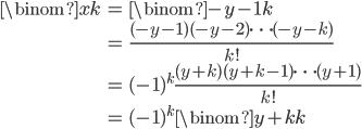 \begin{align} \binom{x}{k} &= \binom{-y-1}{k} \\ &= \frac{(-y-1)(-y-2)\cdots (-y-k)}{k!}\\ &= (-1)^k\frac{(y+k)(y+k-1)\cdots (y+1)}{k!} \\ &=(-1)^k\binom{y+k}{k}\end{align}