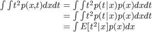 \begin{align} \int \int t^2 p(x,t) dx dt &= \int \int t^2 p(t|x)p(x) dx dt \ &= \int \int t^2 p(t|x) p(x) dx dt \ &= \int E[t^2|x] p(x) dx \end{align}