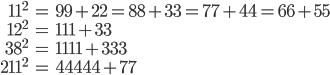 \begin{align} 11^2&=99+22=88+33=77+44=66+55 \\ 12^2&=111+33 \\ 38^2&=1111+333 \\ 211^2&=44444+77\end{align}