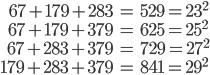 \begin{align} 67+179+283 &=529 =23^2 \\ 67+179+379 &=625 = 25^2 \\ 67+283+379 &= 729=27^2\\ 179+283+379 &=841=29^2 \end{align}