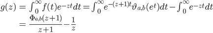 \begin{align} g(z) &= \int_0^{\infty}f(t)e^{-zt}dt = \int_0^{\infty}e^{-(z+1)t}\vartheta_{a, b}(e^t)dt-\int_0^{\infty}e^{-zt}dt \\ &=\frac{\Phi_{a, b}(z+1)}{z+1}-\frac{1}{z}\end{align}