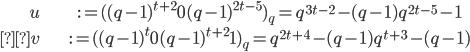 \begin{align} u &:= ( (q-1)^{t+2}0(q-1)^{2t-5})_q = q^{3t-2}-(q-1)q^{2t-5}-1 \\v &:= ( (q-1)^t0(q-1)^{t+2}1)_q = q^{2t+4}-(q-1)q^{t+3}-(q-1)\end{align}