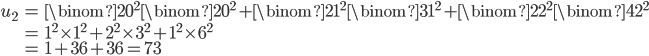 \begin{align} u_2&=\binom{2}{0}^2\binom{2}{0}^2+\binom{2}{1}^2\binom{3}{1}^2+\binom{2}{2}^2\binom{4}{2}^2\\ &= 1^2\times 1^2+2^2\times 3^2+1^2\times 6^2 \\ &= 1+36+36 = 73\end{align}