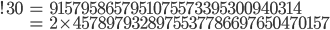 \begin{align}!30&= 9157958657951075573395300940314 \\ &= 2\times 4578979328975537786697650470157\end{align}