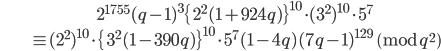 \begin{align}&2^{1755}(q-1)^3\{2^2(1+924q)\}^{10}\cdot (3^2)^{10}\cdot 5^7 \\ &\equiv (2^2)^{10}\cdot \{ 3^2(1-390q)\}^{10}\cdot 5^7(1-4q)(7q-1)^{129} \pmod{q^2}\end{align}
