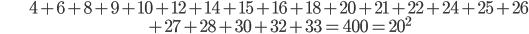 \begin{align}&4+6+8+9+10+12+14+15+16+18+20+21+22+24+25+26\\ &+27+28+30+32+33= 400=20^2\end{align}