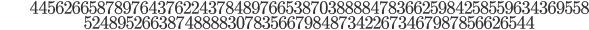 \begin{align}&445626658789764376224378489766538703888847836625984258559634369558\\  &52489526638748888307835667984873422673467987856626544\end{align}