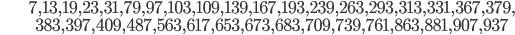 \begin{align}&7, 13, 19, 23, 31, 79, 97, 103, 109, 139, 167, 193, 239, 263, 293, 313, 331, 367, 379, \\ &383, 397, 409, 487, 563, 617, 653, 673, 683, 709, 739, 761, 863, 881, 907, 937\end{align}