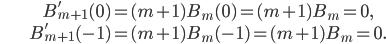 \begin{align}&B_{m+1}'(0)=(m+1)B_m(0)=(m+1)B_m=0,\\ &B_{m+1}'(-1)=(m+1)B_m(-1)=(m+1)B_m=0.\end{align}