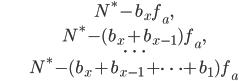 \begin{align}&N^* -b_xf_a, \\ &N^*-(b_x+b_{x-1})f_a, \\ &\cdots \\ &N^* -(b_x+b_{x-1}+\cdots +b_1)f_a\end{align}