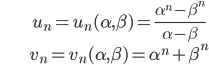 \begin{align}&u_n = u_n(\alpha, \beta ) = \frac{\alpha^n-\beta^n}{\alpha -\beta} \\ &v_n = v_n(\alpha, \beta) = \alpha^n+\beta^n\end{align}