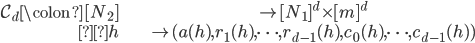 \begin{align}\mathcal{C}_d\colon [N_2] &\to [N_1]^d\times [m]^d \\h &\mapsto (a(h), r_1(h), \dots, r_{d-1}(h), c_0(h), \dots, c_{d-1}(h))\end{align}