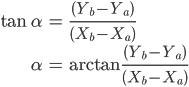 \begin{align}\tan\alpha&=\frac{\(Y_b-Y_a\)}{\(X_b-X_a\)}\\\alpha&=\arctan\frac{\(Y_b-Y_a\)}{\(X_b-X_a\)}\end{align}