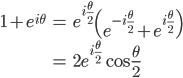 \begin{align}1+e^{i\theta} &= e^{i\frac\theta 2} \left(e^{-i\frac\theta 2} + e^{i\frac\theta 2}\right) \\ &= 2e^{i\frac\theta 2} \cos \frac \theta 2 \end{align}