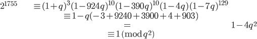\begin{align}2^{1755} &\equiv (1+q)^3(1-924q)^{10}(1-390q)^{10}(1-4q)(1-7q)^{129} \\ &\equiv 1-q(-3+9240+3900+4+903) \\ &= 1-4q^2 \\ &\equiv 1 \pmod{q^2}\end{align}