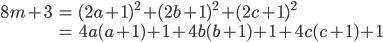 \begin{align}8m+3&=(2a+1)^2+(2b+1)^2+(2c+1)^2\\ &= 4a(a+1)+1+4b(b+1)+1+4c(c+1)+1\end{align}