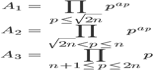 \begin{align}A_1 &= \prod_{p \leq \sqrt{2n}}p^{a_p}\\ A_2 &= \prod_{\sqrt{2n} < p \leq n}p^{a_p}\\ A_3 &= \prod_{n+1 \leq p \leq 2n}p\end{align}