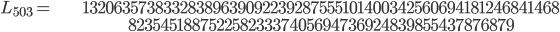 \begin{align}L_{503}=  \ &13206357383328389639092239287555101400342560694181246841468\\ & 82354518875225823337405694736924839855437876879\end{align}