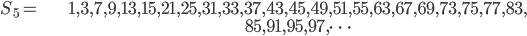 \begin{align}S_5= &1, 3, 7, 9, 13, 15, 21, 25, 31, 33, 37, 43, 45, 49, 51, 55, 63, 67, 69, 73, 75, 77, 83,\\ &85, 91, 95, 97, \dots\end{align}