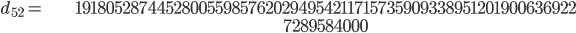 \begin{align}d_{52}= &\ 1918052874452800559857620294954211715735909338951201900636922\\ &\ 7289584000\end{align}