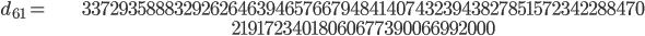 \begin{align}d_{61}= &\ 3372935888329262646394657667948414074323943827851572342288470\\ &\ 21917234018060677390066992000\end{align}