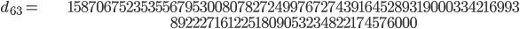 \begin{align}d_{63}= &\ 1587067523535567953008078272499767274391645289319000334216993\\ &\ 8922271612251809053234822174576000\end{align}
