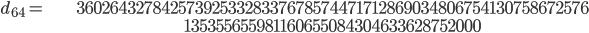 \begin{align}d_{64}= &\ 3602643278425739253328337678574471712869034806754130758672576\\ &\ 135355655981160655084304633628752000\end{align}