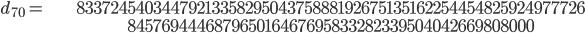 \begin{align}d_{70}= &\ 8337245403447921335829504375888192675135162254454825924977726\\ &\ 845769444687965016467695833282339504042669808000\end{align}