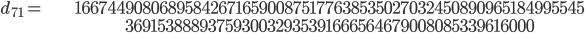 \begin{align}d_{71}= &\  1667449080689584267165900875177638535027032450890965184995545\\ &\ 3691538889375930032935391666564679008085339616000\end{align}