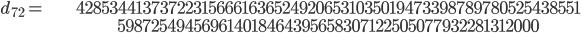 \begin{align}d_{72}= &\ 4285344137372231566616365249206531035019473398789780525438551\\ &\ 598725494569614018464395658307122505077932281312000\end{align}