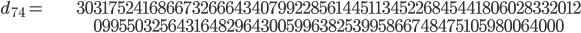 \begin{align}d_{74}= &\ 3031752416866732666434079922856144511345226845441806028332012\\ &\ 09955032564316482964300599638253995866748475105980064000\end{align}