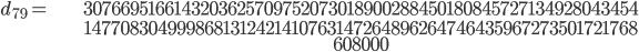 \begin{align}d_{79}= &\ 3076695166143203625709752073018900288450180845727134928043454\\ &\ 1477083049998681312421410763147264896264746435967273501721768\\ &\ 608000\end{align}