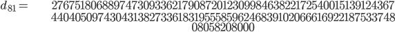\begin{align}d_{81}= &\ 2767518068897473093362179087201230998463822172540015139124367\\ &\ 4404050974304313827336183195558596246839102066616922187533748\\ &\ 08058208000\end{align}