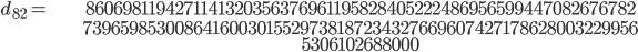 \begin{align}d_{82}= &\ 8606981194271141320356376961195828405222486956599447082676782\\ &\ 7396598530086416003015529738187234327669607427178628003229956\\ &\ 5306102688000\end{align}