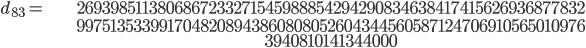 \begin{align}d_{83}= &\ 2693985113806867233271545988854294290834638417415626936877832\\ &\ 9975135339917048208943860808052604344560587124706910565010976\\ &\ 3940810141344000\end{align}