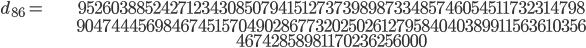 \begin{align}d_{86}= &\ 9526038852427123430850794151273739898733485746054511732314798\\ &\ 9047444569846745157049028677320250261279584040389911563610356\\ &\ 46742858981170236256000\end{align}