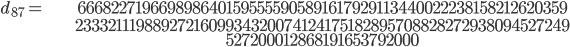 \begin{align}d_{87}= &\ 6668227196698986401595555905891617929113440022238158212620359\\ &\ 2333211198892721609934320074124175182895708828272938094527249\\ &\ 527200012868191653792000\end{align}