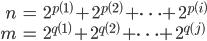 \begin{align}n&=2^{p\(1\)}+2^{p\(2\)}+\dots+2^{p\(i\)}\\m&=2^{q\(1\)}+2^{q\(2\)}+\dots+2^{q\(j\)}\end{align}