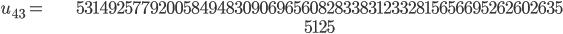 \begin{align}u_{43}= &\ 53149257792005849483090696560828338312332815656695262602635\\ &\ 5125\end{align}