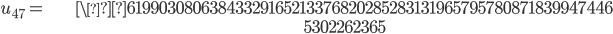 \begin{align}u_{47}= &\61990308063843329165213376820285283131965795780871839947446\\ &\ 5302262365\end{align}