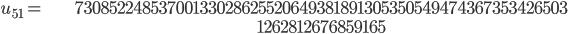 \begin{align}u_{51}= &\ 73085224853700133028625520649381891305350549474367353426503\\ &\ 1262812676859165\end{align}