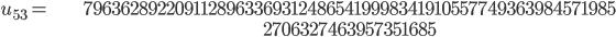 \begin{align}u_{53}= &\ 79636289220911289633693124865419998341910557749363984571985\\ &\ 2706327463957351685\end{align}