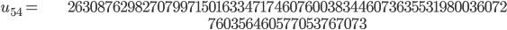 \begin{align}u_{54}= &\ 26308762982707997150163347174607600383446073635531980036072\\ &\ 760356460577053767073\end{align}