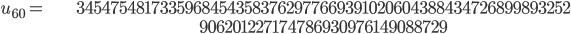 \begin{align}u_{60}= &\ 34547548173359684543583762977669391020604388434726899893252\\ &\ 906201227174786930976149088729\end{align}