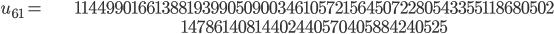 \begin{align}u_{61}= &\ 11449901661388193990509003461057215645072280543355118680502\\ &\ 14786140814402440570405884240525\end{align}