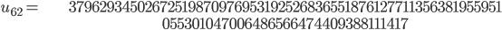 \begin{align}u_{62}= &\ 37962934502672519870976953192526836551876127711356381955951\\ &\ 055301047006486566474409388111417\end{align}
