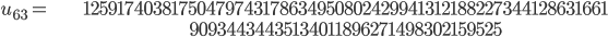 \begin{align}u_{63}= &\ 12591740381750479743178634950802429941312188227344128631661\\ &\ 90934434435134011896271498302159525\end{align}